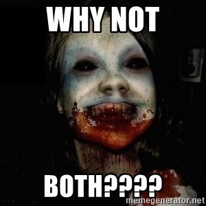 scary meme - why not both????