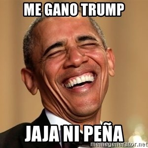 Obama Thank You! - ME GANO TRUMP JAJA NI PEÑA