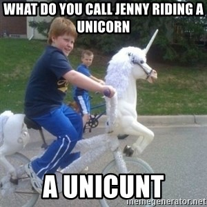 unicorn - What do you call Jenny riding a unicorn  A unicunt