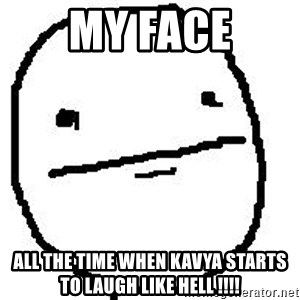 Poker Face Guy - My face all the time when kavya starts to laugh like hell !!!!