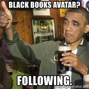THUMBS UP OBAMA - Black Books Avatar? Following.