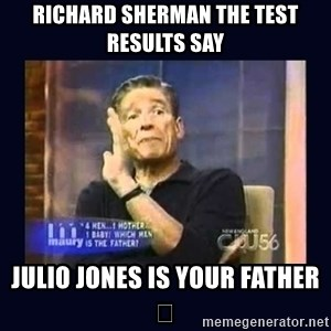 Maury Povich Father - Richard Sherman the test results say Julio Jones is your father 😂