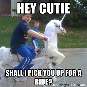 unicorn - Hey cutie  Shall I pick you up for a ride?