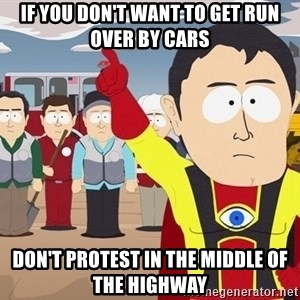 Captain Hindsight South Park - If you don't want to get run over by cars Don't Protest in the middle of the highway