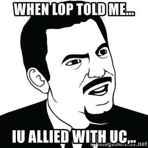 Are you serious face  - when lop told me... iu allied with uc,..