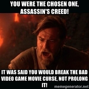 "Obi Wan Kenobi ""You were my brother!"" - you were the chosen one, assassin's creed! it was said you would break the bad video game movie curse, not prolong it!"
