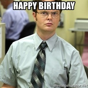 Dwight Shrute - Happy Birthday