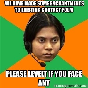 Stereotypical Indian Telemarketer -  We have made some enchantments to existing contact folm Please levelt if you face any