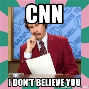 anchorman - CNN I DON'T BELIEVE YOU