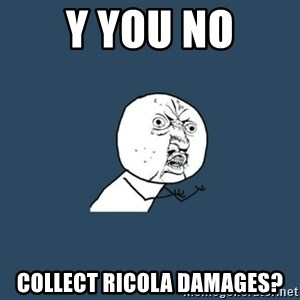 y you no - Y you no Collect Ricola Damages?