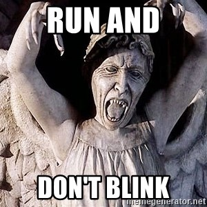 Weeping angel meme - Run and Don't blink