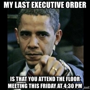 obama pointing - My last executive order is that you attend the floor meeting this friday at 4:30 pm