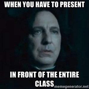 Always Snape - When you have to present In front of the entire class