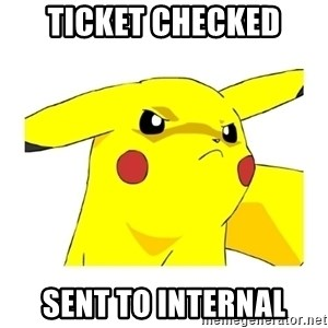 Pikachu - TICKET CHECKED SENT TO INTERNAL