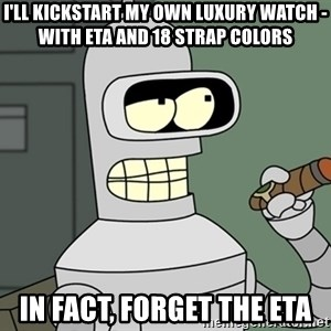 Bender - i'll kickstart my own luxury watch - with eta and 18 strap colors in fact, forget the eta