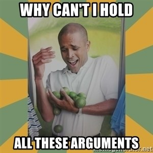 Why can't I hold all these limes - Why can't I hold All these arguments