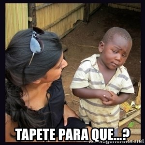 Skeptical third-world kid -  Tapete para que...?