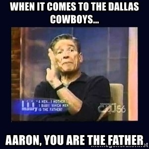 Maury Povich Father - WHEN IT COMES TO THE DALLAS COWBOYS... AARON, YOU ARE THE FATHER