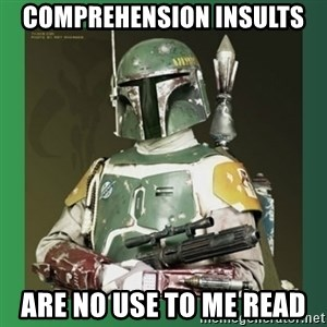 Boba Fett - comprehension insults are no use to me read