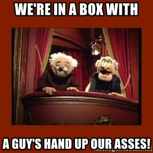 Muppet Critics - We're in a box with a guy's hand up our asses!