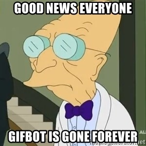 dr farnsworth - good news everyone gifbot is gone forever