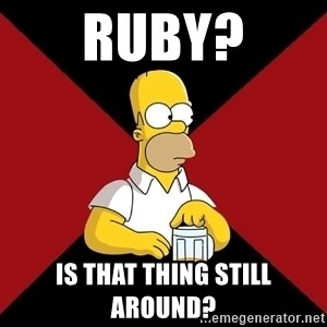 Homer Jay Simpson - ruby? Is that thing still around?