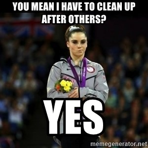 Unimpressed McKayla Maroney - You mean I have to clean up after Others? YES
