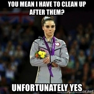 Unimpressed McKayla Maroney - YOu mean I have to clean up after them? Unfortunately Yes