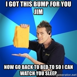 Shamwow Guy - i GOT THIS BUMP FOR YOU JIM NOW GO BACK TO BED TO SO I CAN WATCH YOU SLEEP