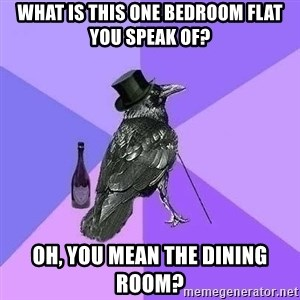 Rich Raven - what is this one bedroom flat you speak of? oh, you mean the dining room?