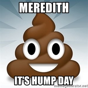 Facebook :poop: emoticon - MEREDITH IT'S HUMP DAY