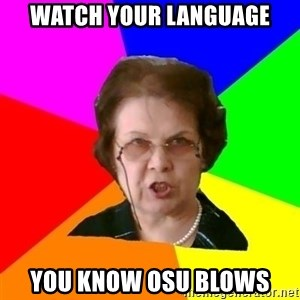 teacher - watch your language you know osu blows