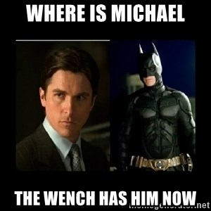Batman's voice  - Where is Michael The wench has him now