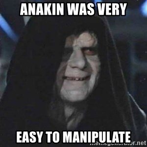 Sith Lord - Anakin was very Easy to manipulate