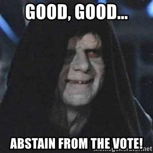 Sith Lord - Good, good... abstain from the vote!