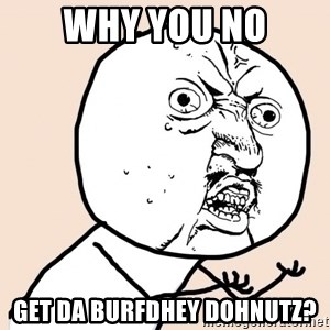 y u no meme - why you no get da burfdhey dohnutz?