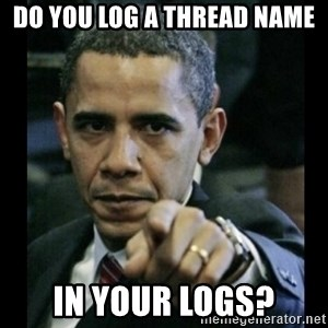 obama pointing - DO YOU LOG A THREAD NAME IN YOUR LOGS?