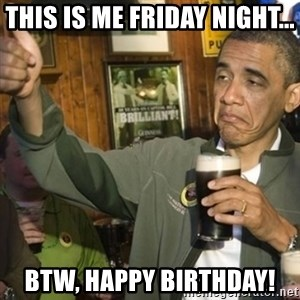 THUMBS UP OBAMA - this is me friday night... BTW, Happy Birthday!