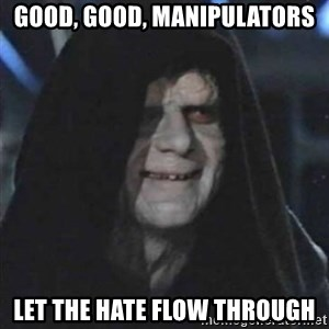 Sith Lord - good, good, manipulators let the hate flow through
