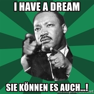 Martin Luther King jr.  - I Have a Dream Sie können es auch...!