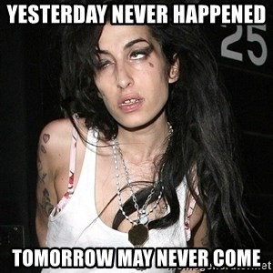 Amy Winehouse - YESTERDAY NEVER HAPPENED  TOMORROW MAY NEVER COME