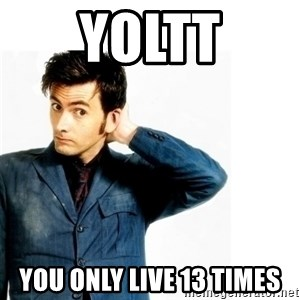 Doctor Who - yoltt you only live 13 times