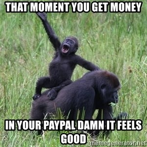 Happy Gorilla - that moment you get money in your paypal damn it feels good