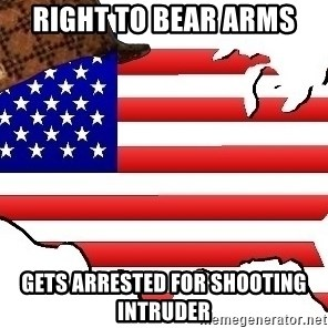 Scumbag America - Right to bear arms  Gets arrested for shooting intruder