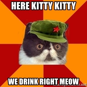 Communist Cat - Here kitty kitty we drink right meow