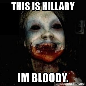 scary meme - this is hillary im bloody.