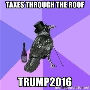 Rich Raven - taxes through the roof trump2016