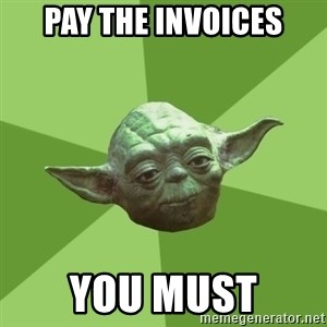 Advice Yoda Gives - Pay the invoices you must