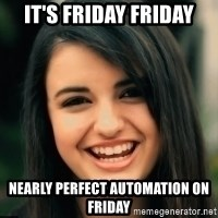 Friday Derp - It's Friday Friday Nearly perfect automation on Friday