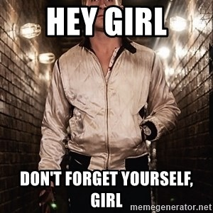 Ryan Gosling  - Hey Girl Don't forget yourself, girl